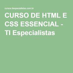 CURSO DE HTML E CSS ESSENCIAL - TI Especialistas