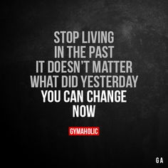 Stop Living In The Past It doesn't matter what you did yesterday. You can change now! More motivation: https://www.gymaholic.co #fitness #gymaholic