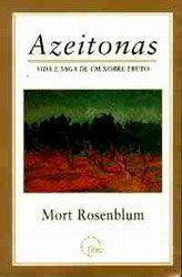 Azeitonas: Vida e Saga de um Nobre Fruto - Mort Rosenblum - Rocco