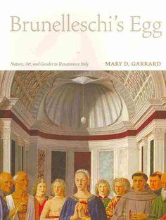 Brunelleschi's egg : nature, art, and gender in Renaissance Italy / Mary D. Garrard.