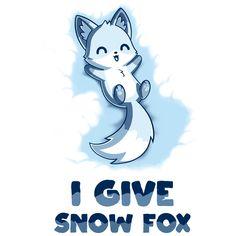 I Give Snow Fox Funny cute & nerdy shirts Anime snow Cute animal drawings Cute drawings
