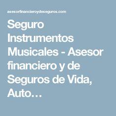 Seguro Instrumentos Musicales - Asesor financiero y de Seguros de Vida, Auto…