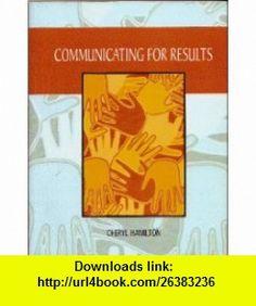 Communicating for Results (9780495074038) Cheryl Hamilton , ISBN-10: 0495074039  , ISBN-13: 978-0495074038 ,  , tutorials , pdf , ebook , torrent , downloads , rapidshare , filesonic , hotfile , megaupload , fileserve