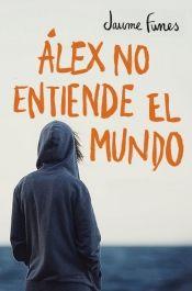 Álex no entiende el mundo / Jaume http://absysnetweb.bbtk.ull.es/cgi-bin/abnetopac?ACC=DOSEARCH&xsqf99=507564.