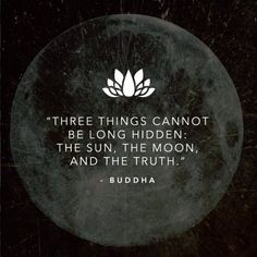 Three things cannot be long hidden: the sun, the moon, and the truth -Buddha. So true, Buddha. Motivacional Quotes, Life Quotes, Rumi Quotes, Soul Quotes, Random Quotes, Strong Quotes, Quotable Quotes, Cool Words, Wise Words