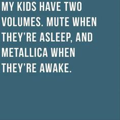 So true. Hahaha I can't help it I love Metallica quotes lol