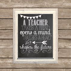 This listing is for a Chalkboard Printable with the quote, A Teacher takes a hand, opens a mind.... I will email you an 8x10 high resolution,