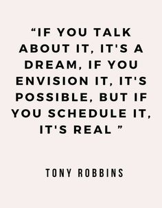 You can schedule all day, but once you ACT on it, it's really real! Love this quote by Tony Robbins! quotes remember this 10 Inspirational Quotes from Functional Rustic Great Quotes, Quotes To Live By, Me Quotes, Vision Quotes, Love Your Work Quotes, Quotes About Dreams And Goals, Super Quotes, Famous Quotes, Woman Quotes