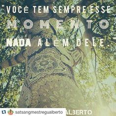 Você só tem esse momento nada além dele. (Foto do Instagram de Marcos Gualberto • 16 de julho de 2015 às 18:02) Satsang Mestre Gualberto