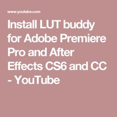 Install LUT buddy for Adobe Premiere Pro and After Effects CS6 and CC - YouTube