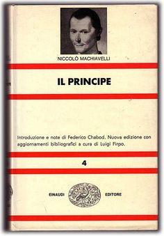 Il Principe, Niccolò Machiavelli, 1513, (Einaudi 1961, a cura di Luigi Firpo).