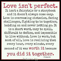 Yep marriage/love isn't perfect but you have to work at it every day. Never stop…