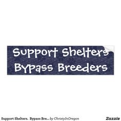 Support Shelters.  Bypass Breeders. Bumper Sticker