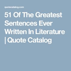 51 Of The Greatest Sentences Ever Written In Literature | Quote Catalog