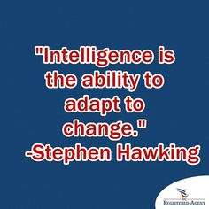 #WednesdayWisdom Intelligence is the ability to adapt to change.  Stephen Hawking