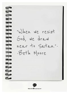 """""""When we resist God, we draw near to Satan.""""--Beth Moore Matthew you're for Him (Jesus) or against Him (Jesus). put you're faith in the Creator, not creation. Beth Moore Quotes, Quotes To Live By, Me Quotes, Silly Quotes, Dark Quotes, Quotable Quotes, Words Worth, Sweet Nothings, Note To Self"""