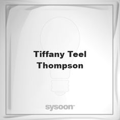Tiffany Teel- Thompson: Page about Tiffany Teel- Thompson #member #website #sysoon #about