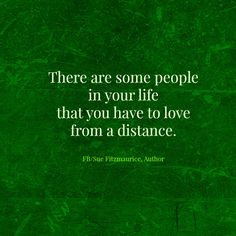 Love some people from a distance.