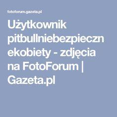 Użytkownik pitbullniebezpiecznekobiety - zdjęcia na FotoForum | Gazeta.pl