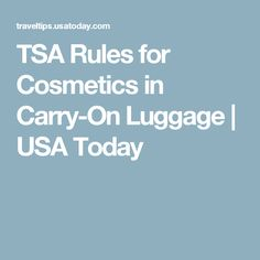 TSA Rules for Cosmetics in Carry-On Luggage   USA Today