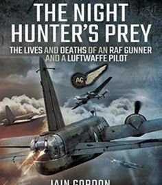 The Night Hunter's Prey: The Lives And Deaths Of An Raf Gunner And A Luftwaffe Pilot PDF