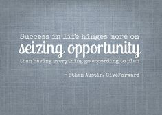 success in life hinges more on seizing opportunity than having everything go according to plan