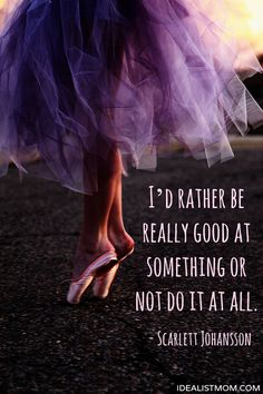 """I'd rather be really good at something or not do it at all."" - Scarlett Johansson (click thru for more awesome quotes)"