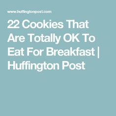 22 Cookies That Are Totally OK To Eat For Breakfast | Huffington Post