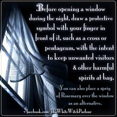 opening a window at night, darkness, protection, superstition, magick, witch, vampire, evil, spirits, rosemary, book of shadows, occult, metaphysical, energy, home, blessing facebook.com/thewhitewitchparlour