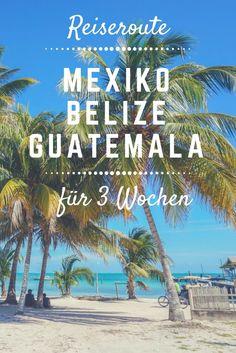 Reiseroute Mexiko, Belize, Guatemala: Karibikstrände & Mayaruinen