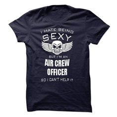 I hate being sexy I am an AIR CREW OFFICER T Shirts, Hoodies. Get it now ==► https://www.sunfrog.com/LifeStyle/I-hate-being-sexy-I-am-an-AIR-CREW-OFFICER.html?57074 $23