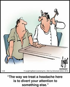 "Herman Comic ""The way we treat headaches here is to divert your attention to something else. """