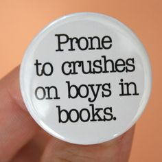 "I could NOT resist the humor in this quote LOL  ""prone to crushes on boys in books""!!!!! :)"