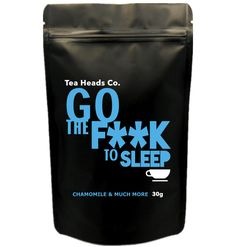 "Need a tea to get you off to sleep? Check out our ""Go The F**K To Sleep"" blend at www.teaheadsco.com"