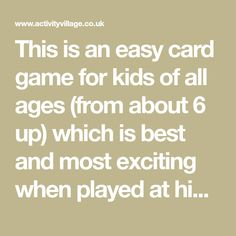 This is an easy card game for kids of all ages (from about 6 up) which is best and most exciting when played at high speed. Card Games For Kids, All Games, Good Times, Sailing, Crafts For Kids, Projects To Try, High Speed, Cards, Fun