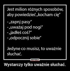 przyjazny pedagog : Milion sposobów aby powiedzieć kocham Cie :) Poetry Quotes, Words Quotes, Daily Quotes, True Quotes, Serious Quotes, Happy Photos, Im Not Okay, True Stories, Life Lessons