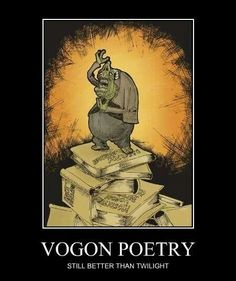 Haha, Vogon Poetry - The Hitchhiker's Guide tho the Galaxy