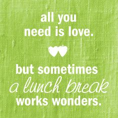 All you need is love. But sometimes a lunch break works wonders. #gladinspiredlunches