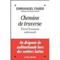 Chemins de traverse : Vivre l'économie autrement: Emmanuel Faber