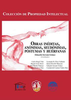 Obras inéditas, anónimas, seudónimas, póstumas y huérfanas / Eduardo Serrano Gómez, coordinador. - 2014