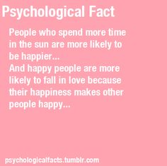 People who spend more time in the sun are more likely to be happier. And happy people are more likely to fall in love because their happiness makes other people happy. Psychology Facts About Love, Masters In Psychology, Applied Psychology, Psychology Major, Counseling Psychology, Psychology Quotes, School Psychology, Psychology Dictionary, Love Facts About Guys