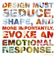 Design Must SEDUCE, Shape and more importantly, Evoke an Emotional Response. :9