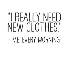 Every morning. Every time I'm going out. Every time some formal event is going on.