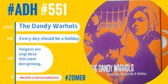 #ADH #551 #liedjevandedag  Everyday should be a holiday | The Dandy Warhols  ♫♫♫ https://youtu.be/FuFtfhOipNQ