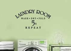 Wash Dry Fold  5 cents Repeat LAUNDRY Room  VInyl Wall Lettering Decal. $28.00, via Etsy.