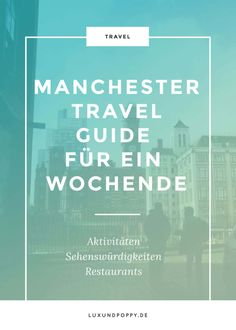 Letzte Woche ging es auf dem Blog nach Manchester! Im Travel Guide findet ihr Tipps für ein perfektes Wochenende!