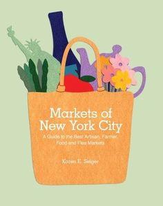 Markets of New York City: A Guide to the Best Artisan, Farmer, Food and Flea Markets [Lingua Inglese] New Market, Farmers Market, Brooklyn Book, Artisan Food, Shake It Off, New York Travel, Fleas, New York City, Flea Markets