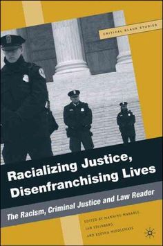 Racializing Justice, Disenfranchising Lives: The Racism, Criminal Justice and Law Reader