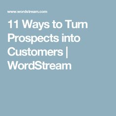 11 Ways to Turn Prospects into Customers   WordStream