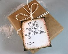 Brown paper packages tied up with string, these are a few of my favorite things..........